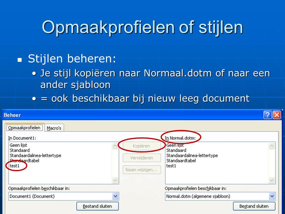   Stijlen beheren: •Je stijl kopiëren naar Normaal.dotm of naar een ander sjabloon •= ook beschikbaar bij nieuw leeg document Opmaakprofielen of stijlen
