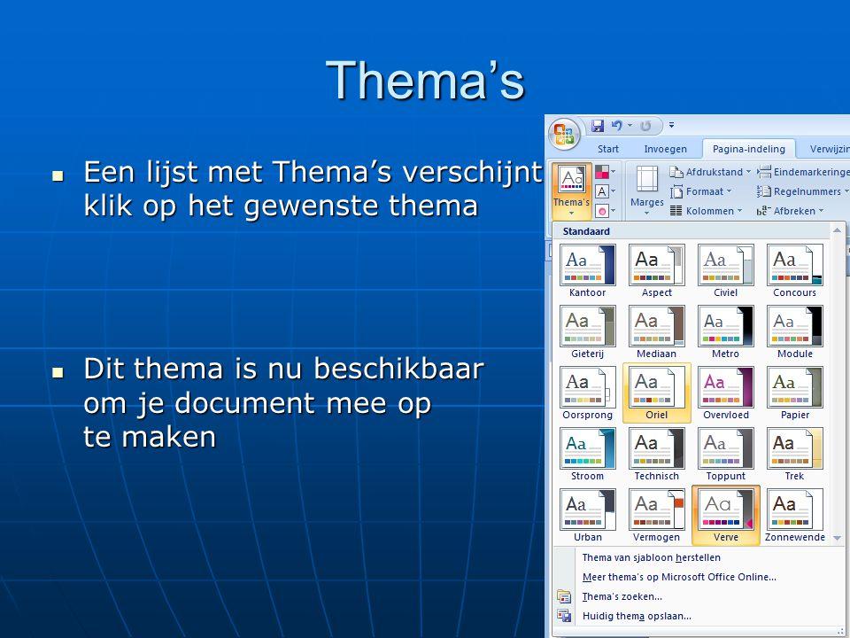 Thema's  Een lijst met Thema's verschijnt klik op het gewenste thema  Dit thema is nu beschikbaar om je document mee op te maken