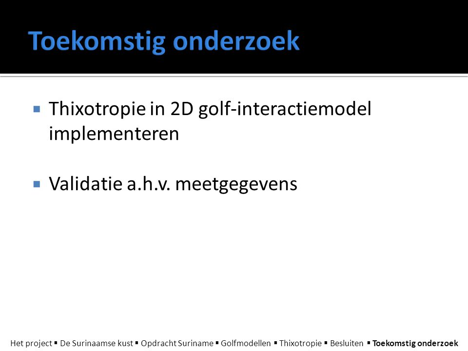  Thixotropie in 2D golf-interactiemodel implementeren  Validatie a.h.v. meetgegevens Het project  De Surinaamse kust  Opdracht Suriname  Golfmode