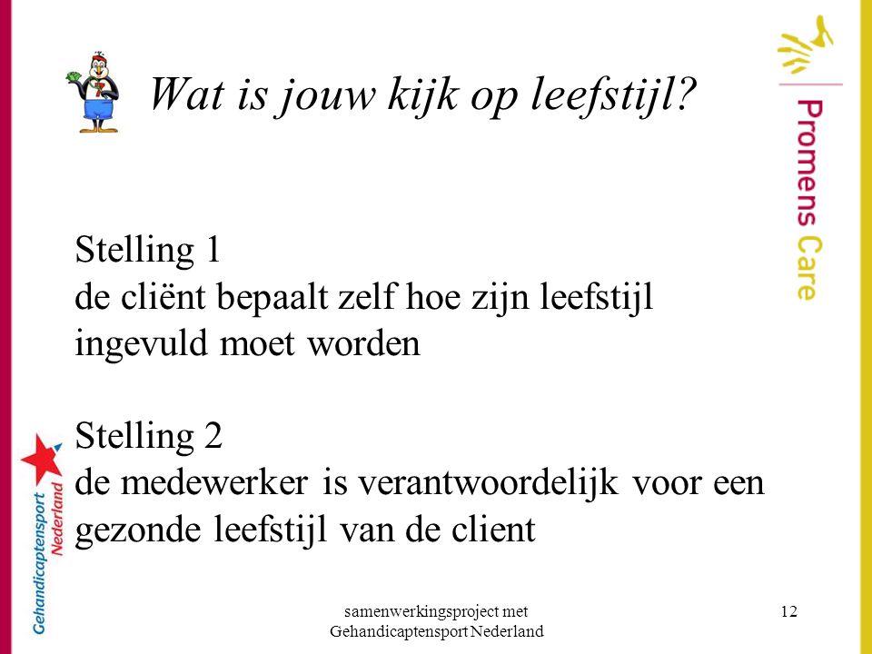 samenwerkingsproject met Gehandicaptensport Nederland 12 Wat is jouw kijk op leefstijl? Stelling 1 de cliënt bepaalt zelf hoe zijn leefstijl ingevuld