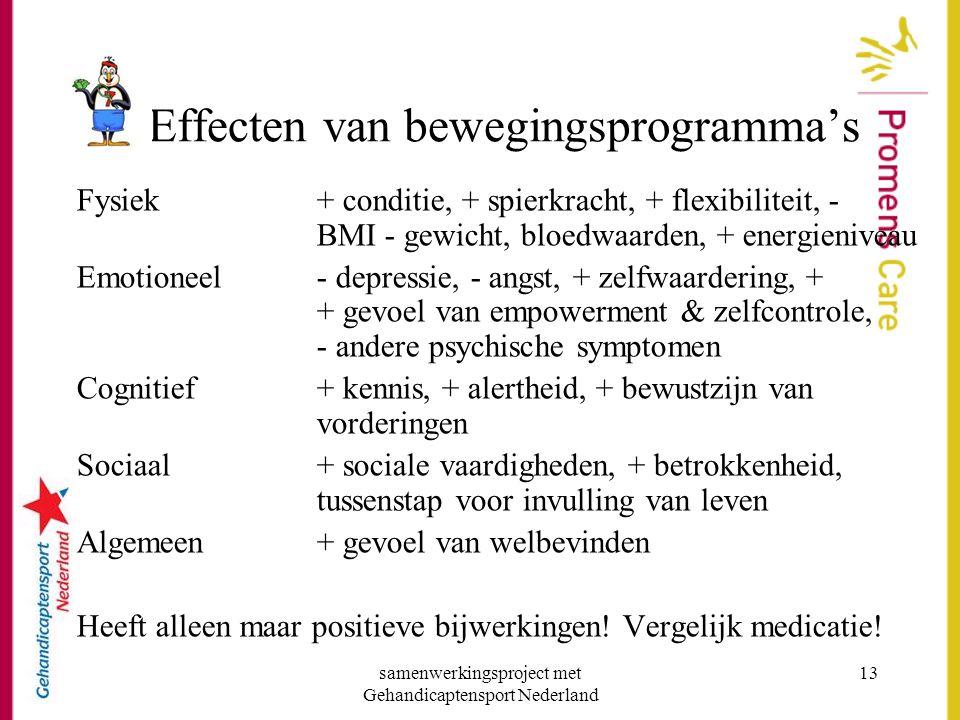 samenwerkingsproject met Gehandicaptensport Nederland 13 Effecten van bewegingsprogramma's Fysiek+ conditie, + spierkracht, + flexibiliteit, - BMI - g