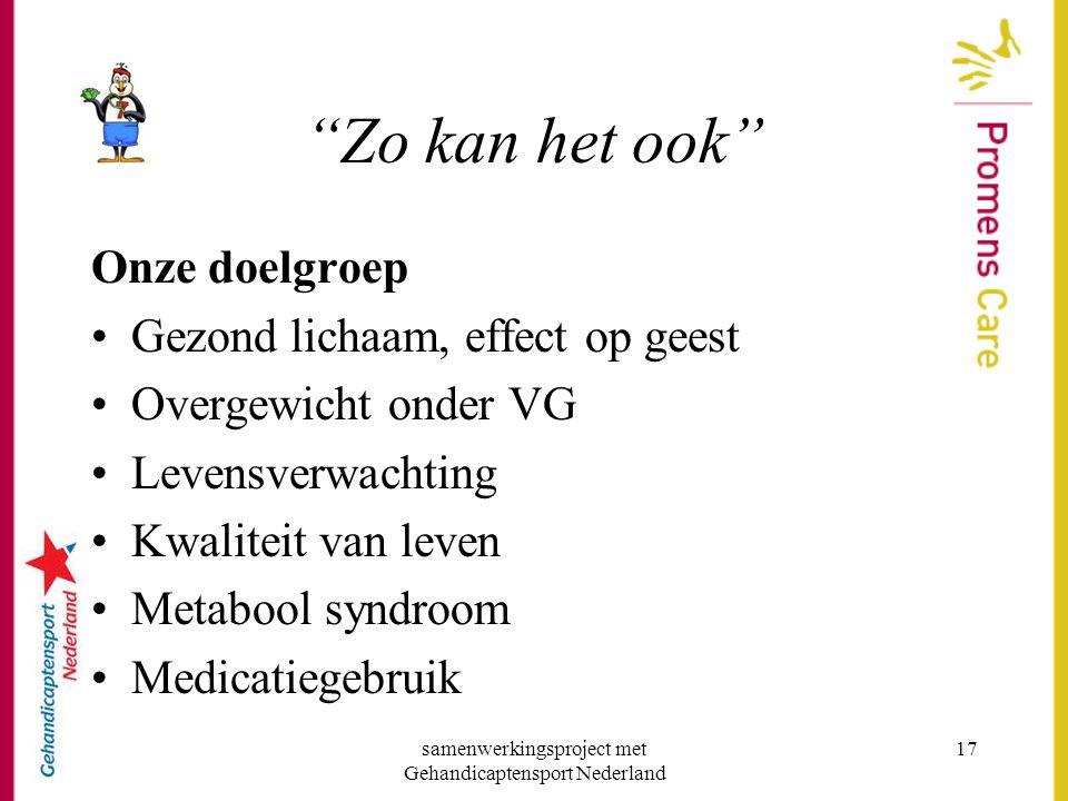 """samenwerkingsproject met Gehandicaptensport Nederland 17 """"Zo kan het ook"""" Onze doelgroep •Gezond lichaam, effect op geest •Overgewicht onder VG •Leven"""