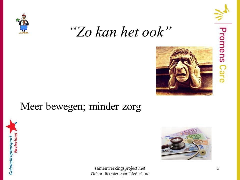 """samenwerkingsproject met Gehandicaptensport Nederland 3 """"Zo kan het ook"""" Meer bewegen; minder zorg"""