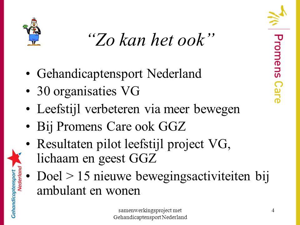 """samenwerkingsproject met Gehandicaptensport Nederland 4 """"Zo kan het ook"""" •Gehandicaptensport Nederland •30 organisaties VG •Leefstijl verbeteren via m"""