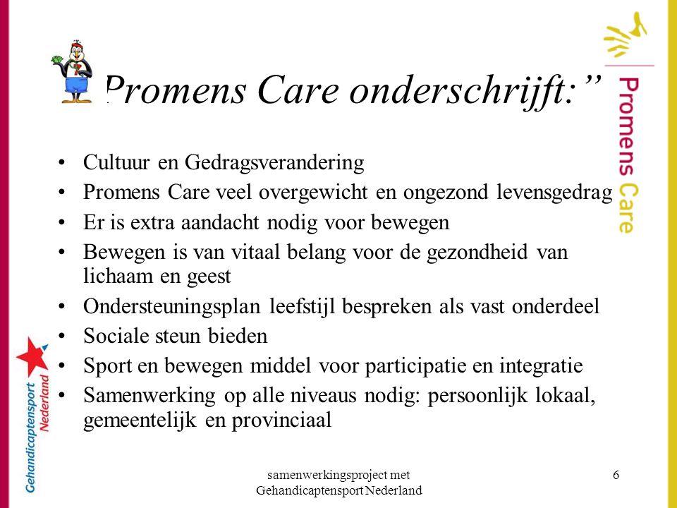 """samenwerkingsproject met Gehandicaptensport Nederland 6 """"Promens Care onderschrijft:"""" •Cultuur en Gedragsverandering •Promens Care veel overgewicht en"""
