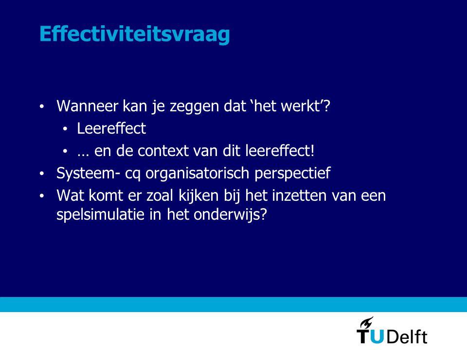 Effectiviteitsvraag • Wanneer kan je zeggen dat 'het werkt'? • Leereffect • … en de context van dit leereffect! • Systeem- cq organisatorisch perspect