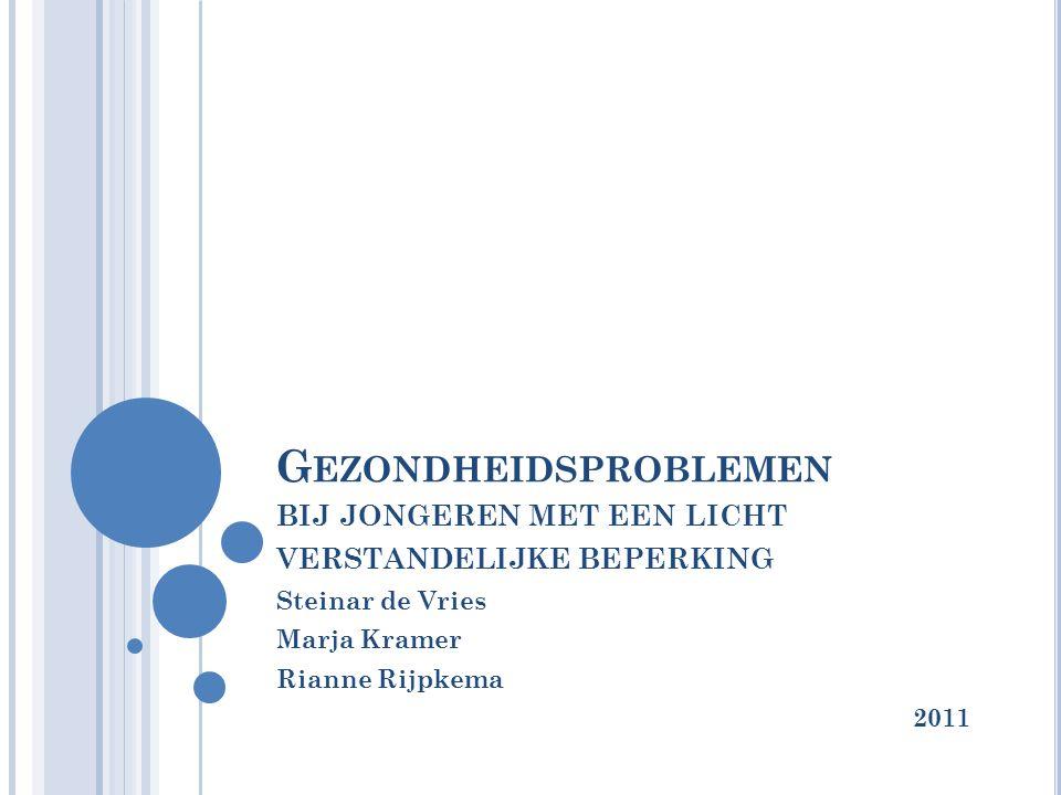 G EZONDHEIDSPROBLEMEN BIJ JONGEREN MET EEN LICHT VERSTANDELIJKE BEPERKING Steinar de Vries Marja Kramer Rianne Rijpkema 2011