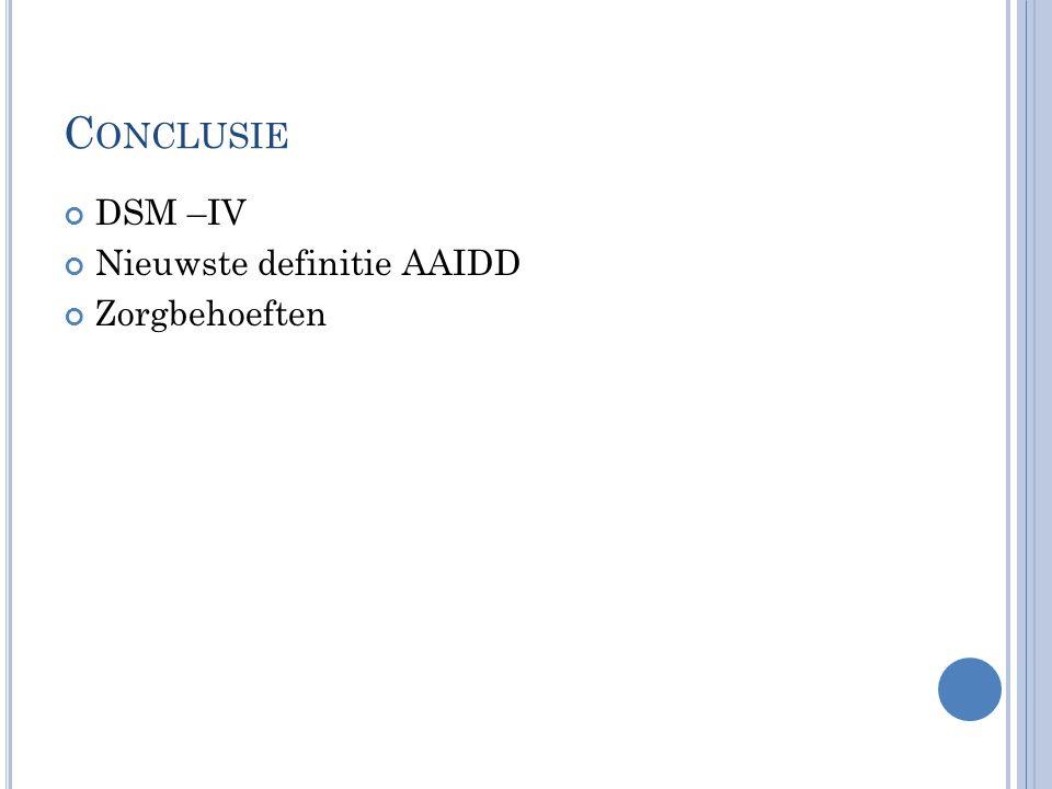 C ONCLUSIE DSM –IV Nieuwste definitie AAIDD Zorgbehoeften