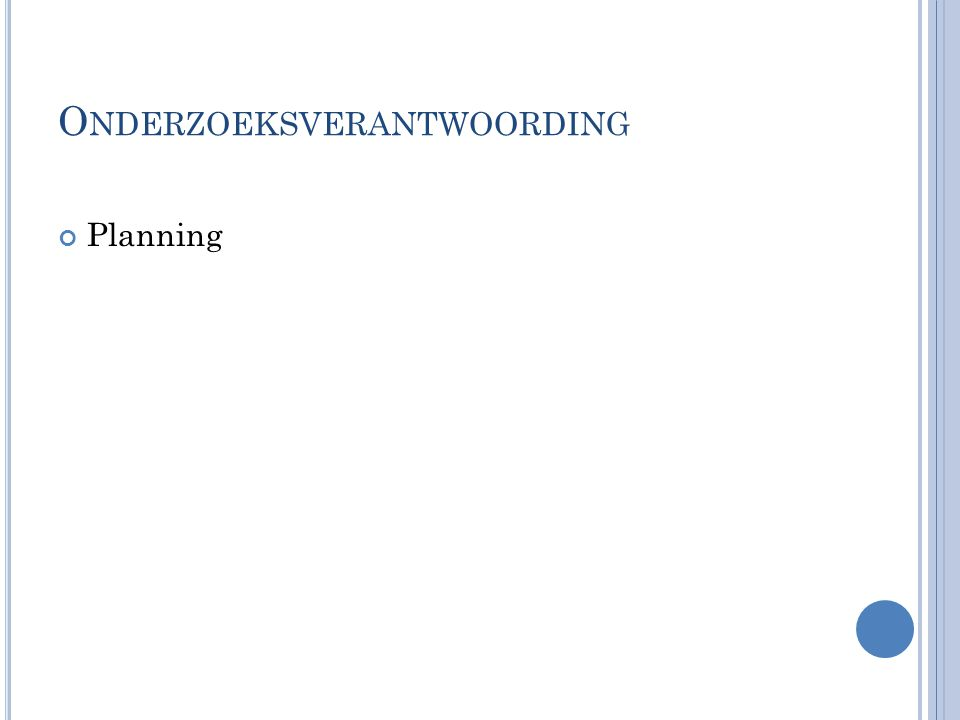 O NDERZOEKSVERANTWOORDING Planning