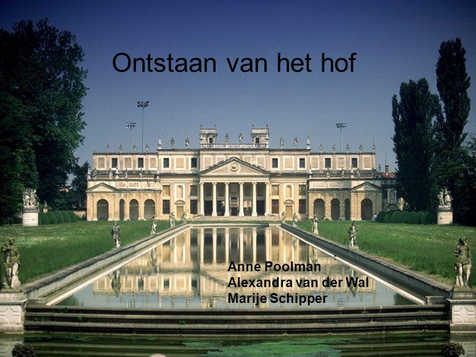 Ontstaan van het hof Anne Poolman Alexandra van der Wal Marije Schipper