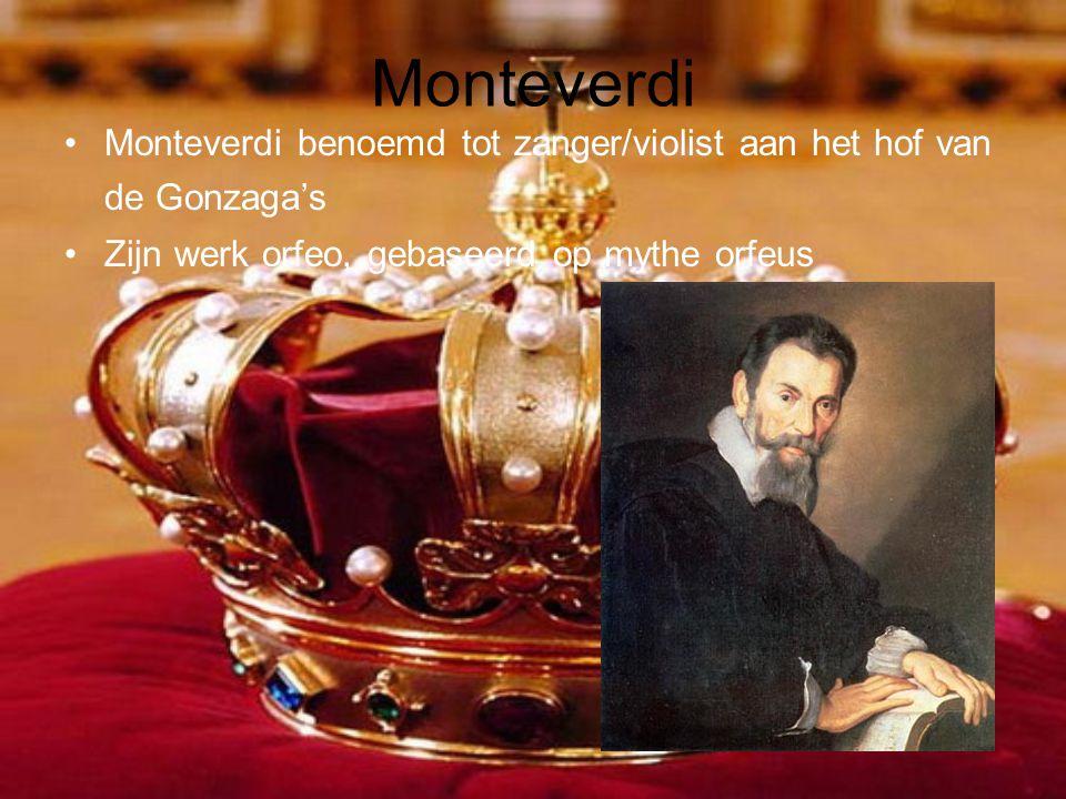 Monteverdi •Monteverdi benoemd tot zanger/violist aan het hof van de Gonzaga's •Zijn werk orfeo, gebaseerd op mythe orfeus