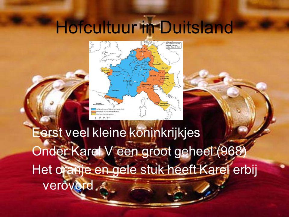 Hofcultuur in Duitsland Eerst veel kleine koninkrijkjes Onder Karel V een groot geheel (968) Het oranje en gele stuk heeft Karel erbij veroverd