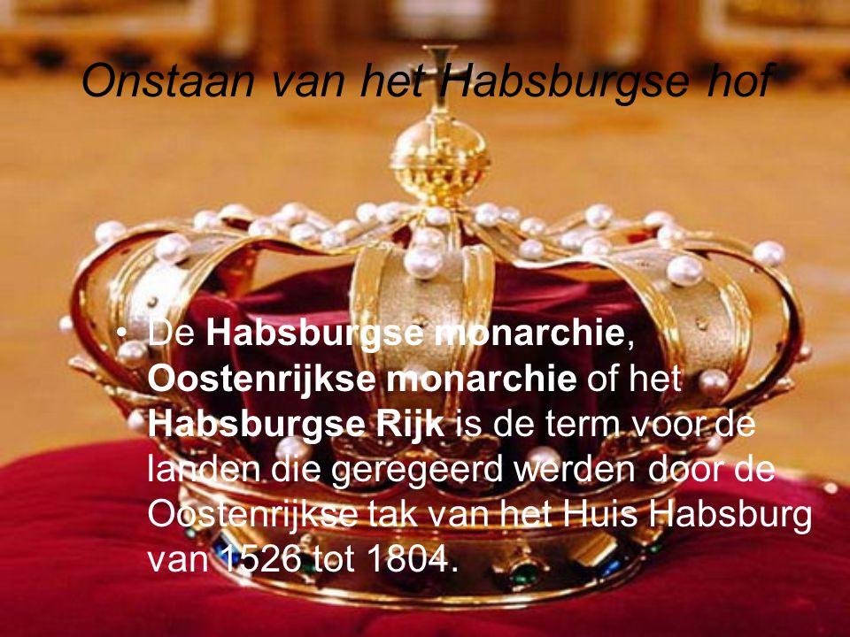 Onstaan van het Habsburgse hof •De Habsburgse monarchie, Oostenrijkse monarchie of het Habsburgse Rijk is de term voor de landen die geregeerd werden