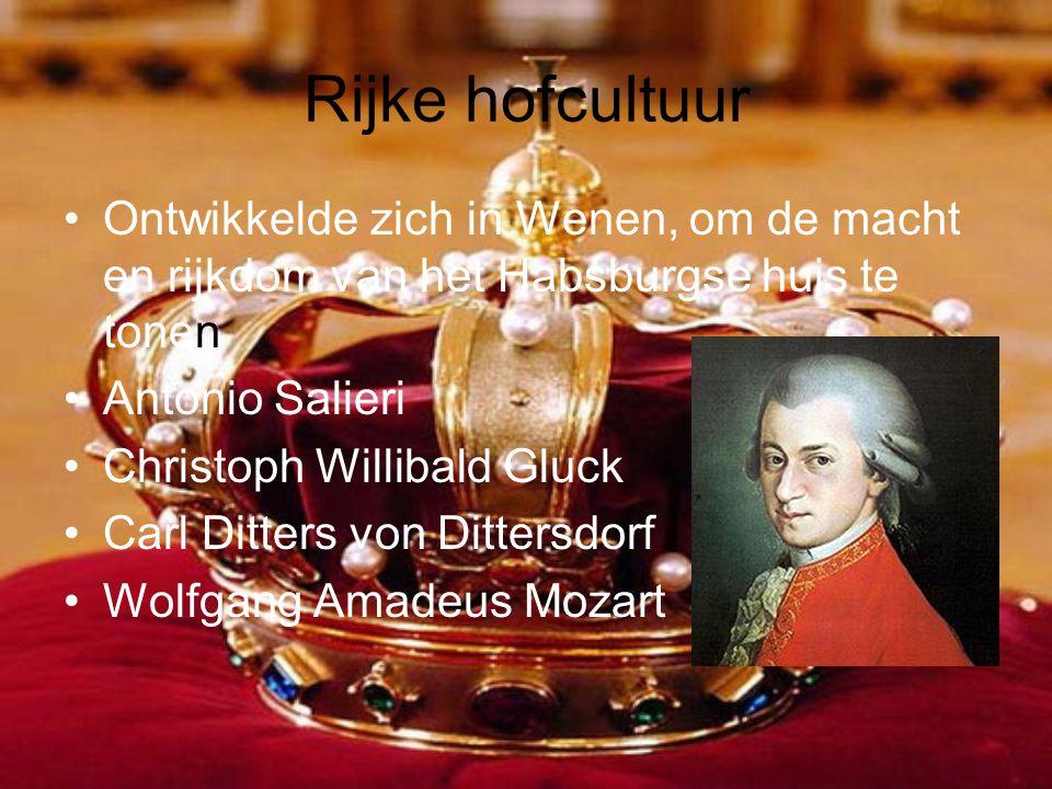 Rijke hofcultuur •Ontwikkelde zich in Wenen, om de macht en rijkdom van het Habsburgse huis te tonen •Antonio Salieri •Christoph Willibald Gluck •Carl Ditters von Dittersdorf •Wolfgang Amadeus Mozart