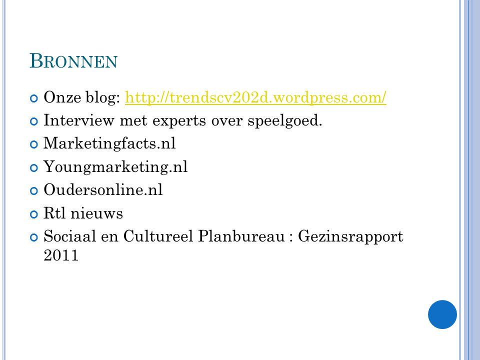 B RONNEN Onze blog: http://trendscv202d.wordpress.com/http://trendscv202d.wordpress.com/ Interview met experts over speelgoed.