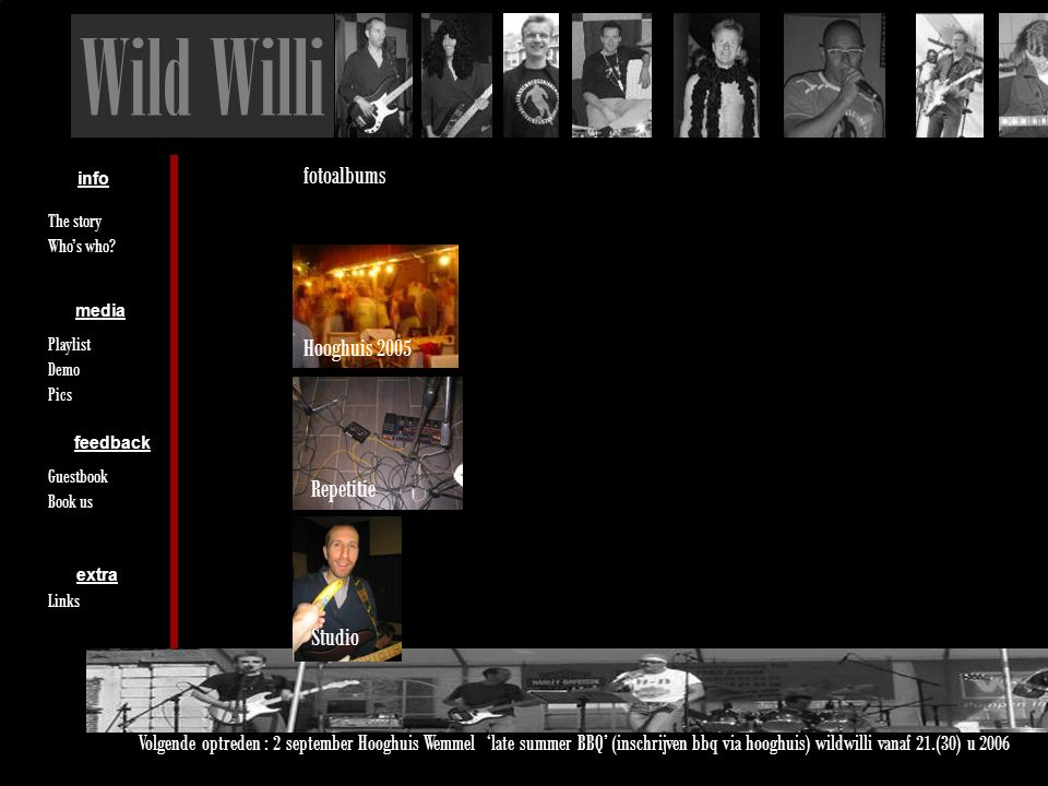 Wild Willi info feedback extra media The story Who's who? Playlist Demo Pics Guestbook Book us Links Volgende optreden : 2 september Hooghuis Wemmel '