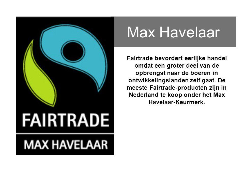 Max Havelaar Fairtrade bevordert eerlijke handel omdat een groter deel van de opbrengst naar de boeren in ontwikkelingslanden zelf gaat.