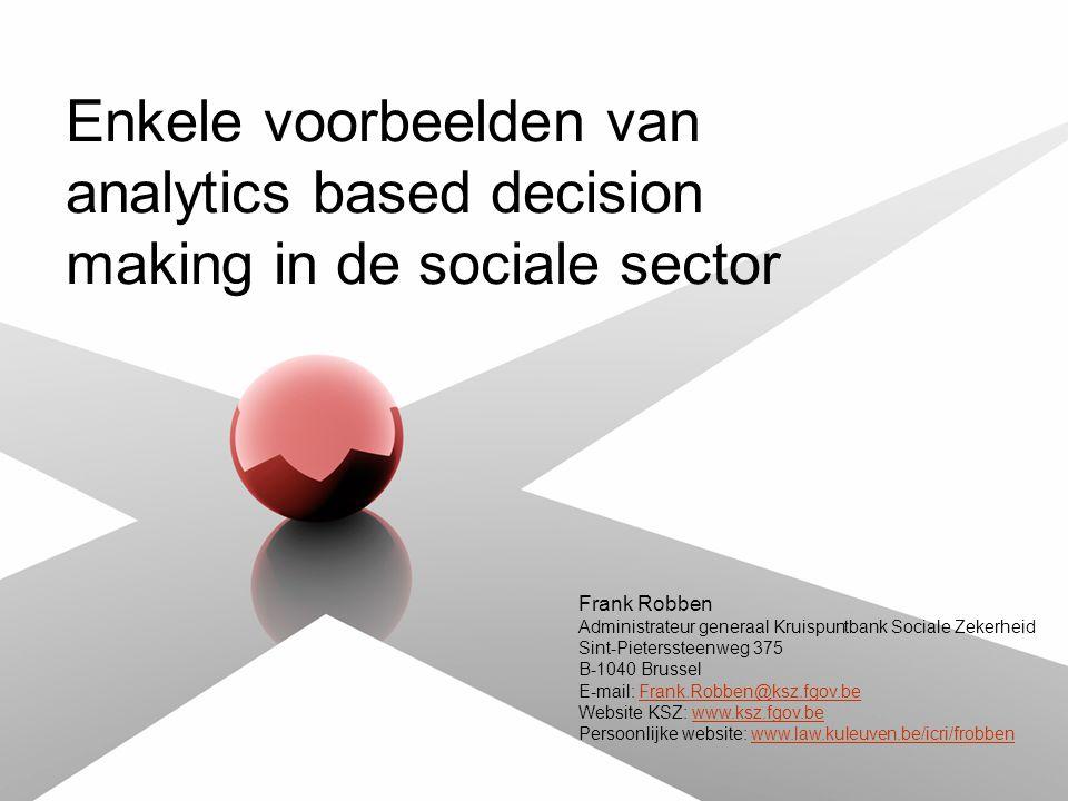 Enkele voorbeelden van analytics based decision making in de sociale sector Frank Robben Administrateur generaal Kruispuntbank Sociale Zekerheid Sint-