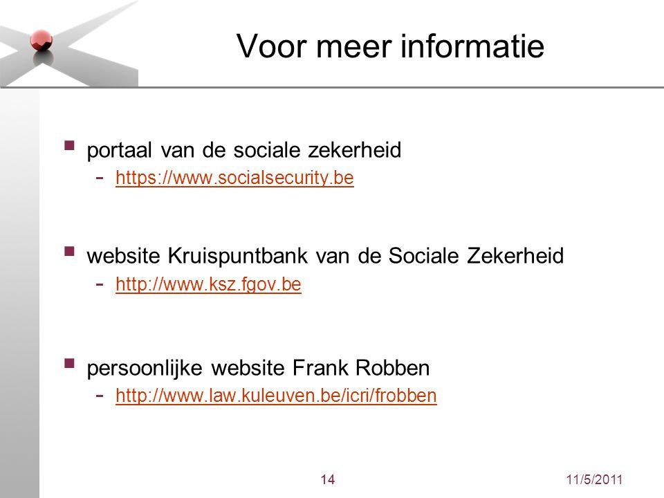 11/5/201114 Voor meer informatie  portaal van de sociale zekerheid - https://www.socialsecurity.be https://www.socialsecurity.be  website Kruispuntb