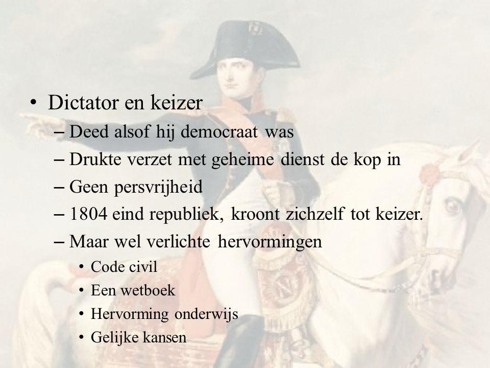 • Dictator en keizer – Deed alsof hij democraat was – Drukte verzet met geheime dienst de kop in – Geen persvrijheid – 1804 eind republiek, kroont zichzelf tot keizer.