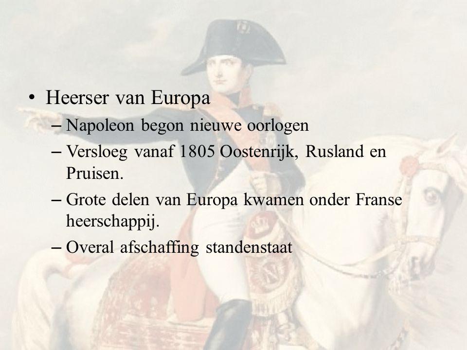 • Heerser van Europa – Napoleon begon nieuwe oorlogen – Versloeg vanaf 1805 Oostenrijk, Rusland en Pruisen.