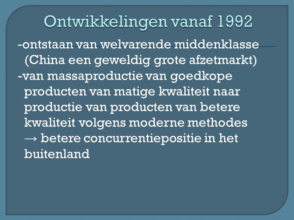 -ontstaan van welvarende middenklasse (China een geweldig grote afzetmarkt) -van massaproductie van goedkope producten van matige kwaliteit naar productie van producten van betere kwaliteit volgens moderne methodes → betere concurrentiepositie in het buitenland