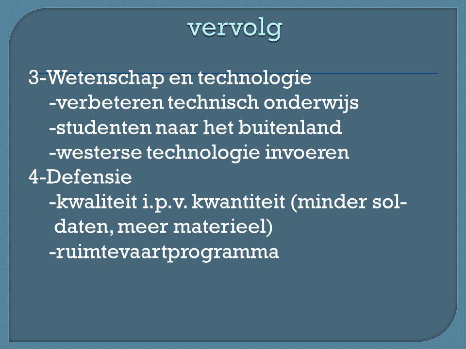 3-Wetenschap en technologie -verbeteren technisch onderwijs -studenten naar het buitenland -westerse technologie invoeren 4-Defensie -kwaliteit i.p.v.