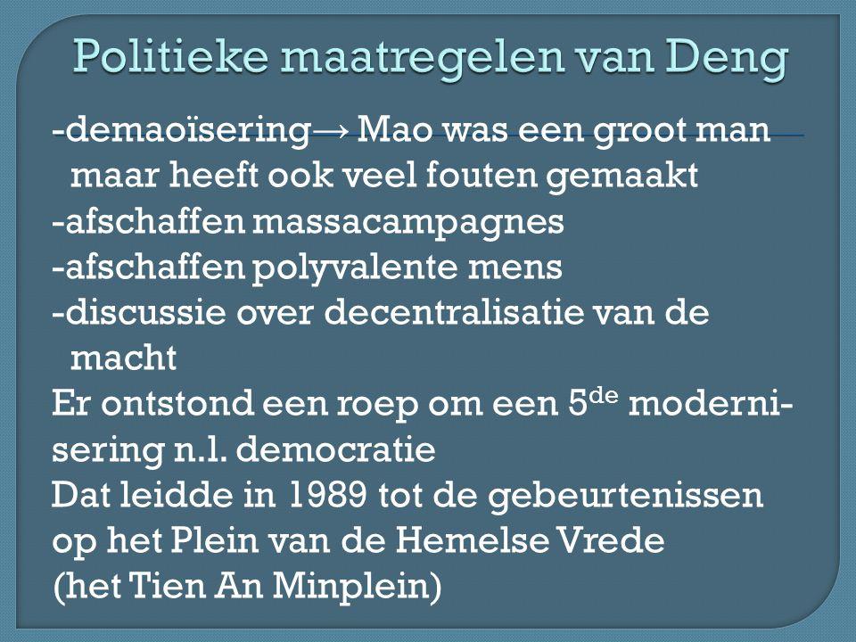-demaoïsering → Mao was een groot man maar heeft ook veel fouten gemaakt -afschaffen massacampagnes -afschaffen polyvalente mens -discussie over decentralisatie van de macht Er ontstond een roep om een 5 de moderni- sering n.l.