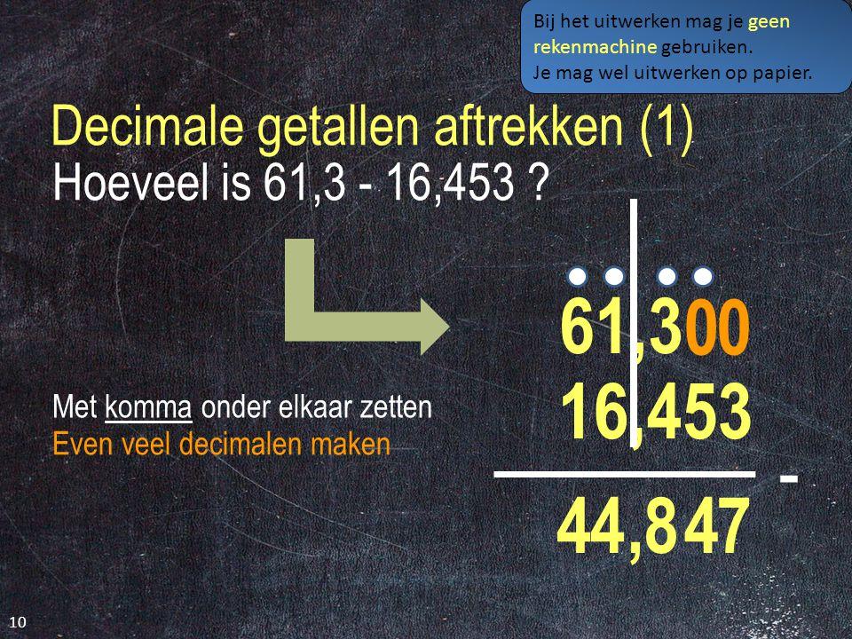 Decimale getallen aftrekken (1) 10 Hoeveel is 61,3 - 16,453 .