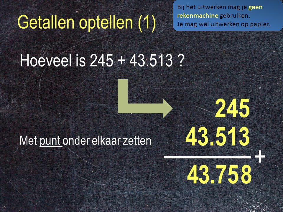 Getallen optellen (1) 3 Hoeveel is 245 + 43.513 .