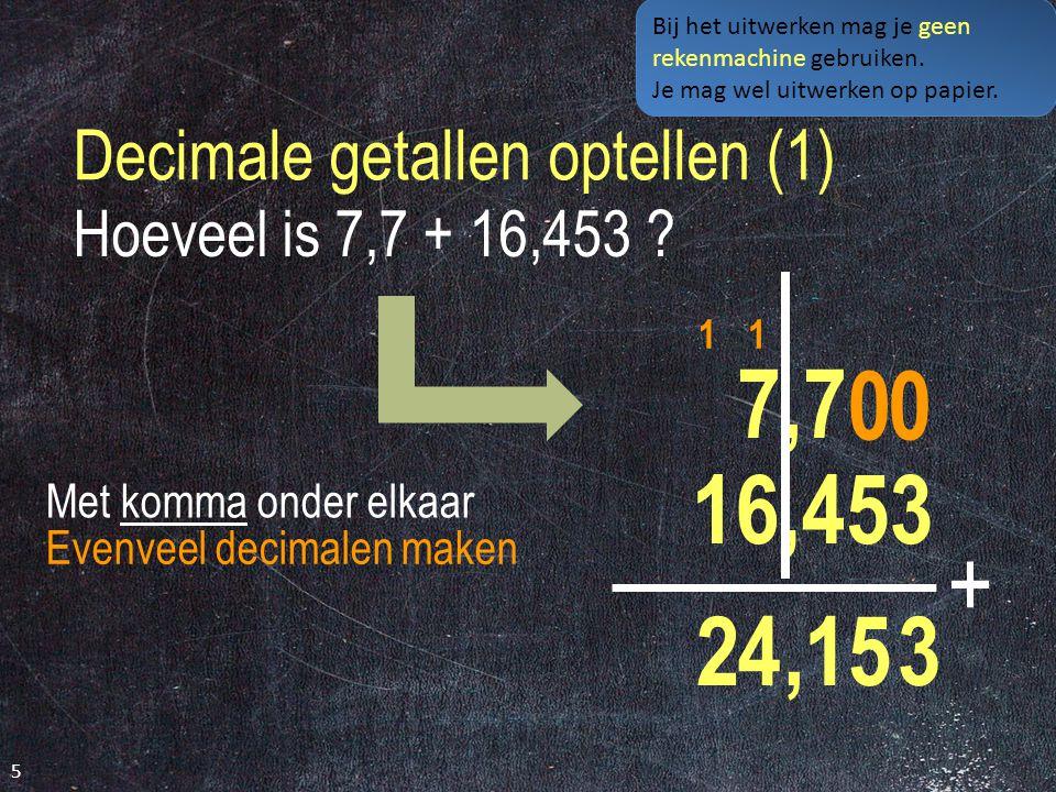 Decimale getallen optellen (1) 5 Hoeveel is 7,7 + 16,453 .
