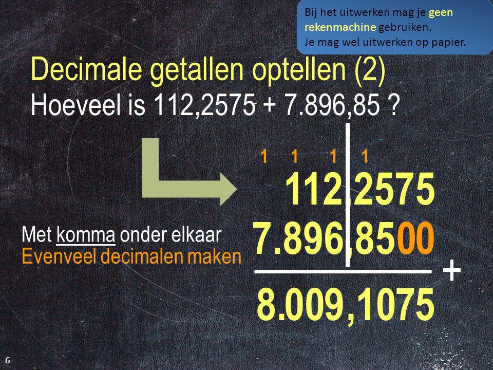 Decimale getallen optellen (2) 6 Hoeveel is 112,2575 + 7.896,85 .