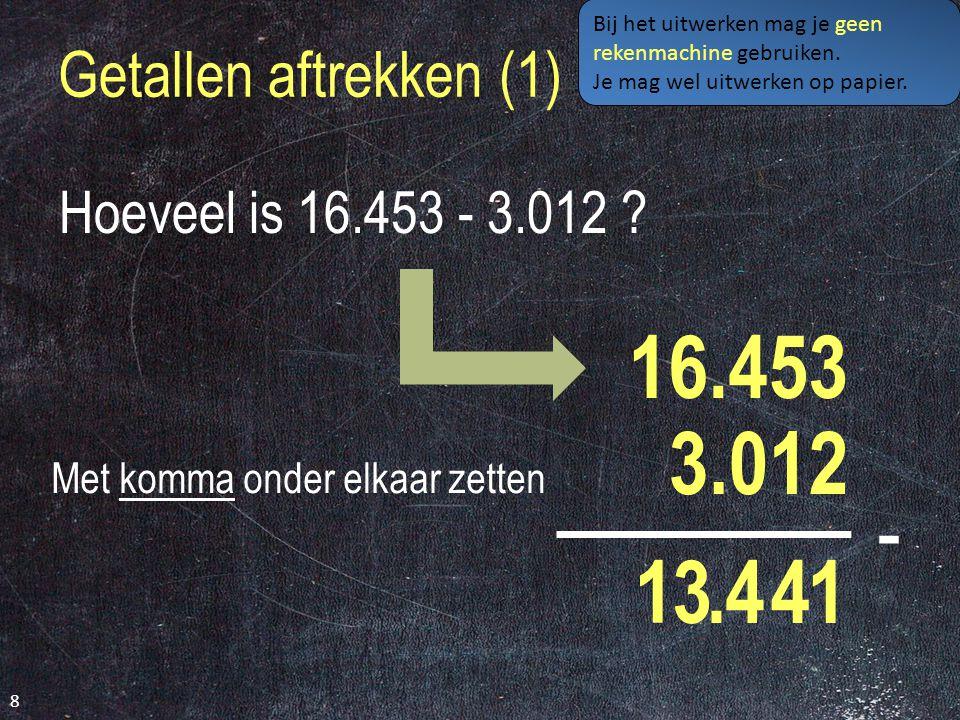 Getallen aftrekken (1) 8 Hoeveel is 16.453 - 3.012 .