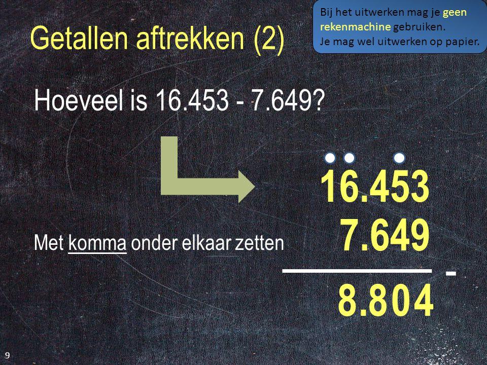 Getallen aftrekken (2) 9 Hoeveel is 16.453 - 7.649.