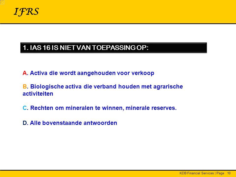 10 IFRS 1.IAS 16 IS NIET VAN TOEPASSING OP: A. Activa die wordt aangehouden voor verkoop B.