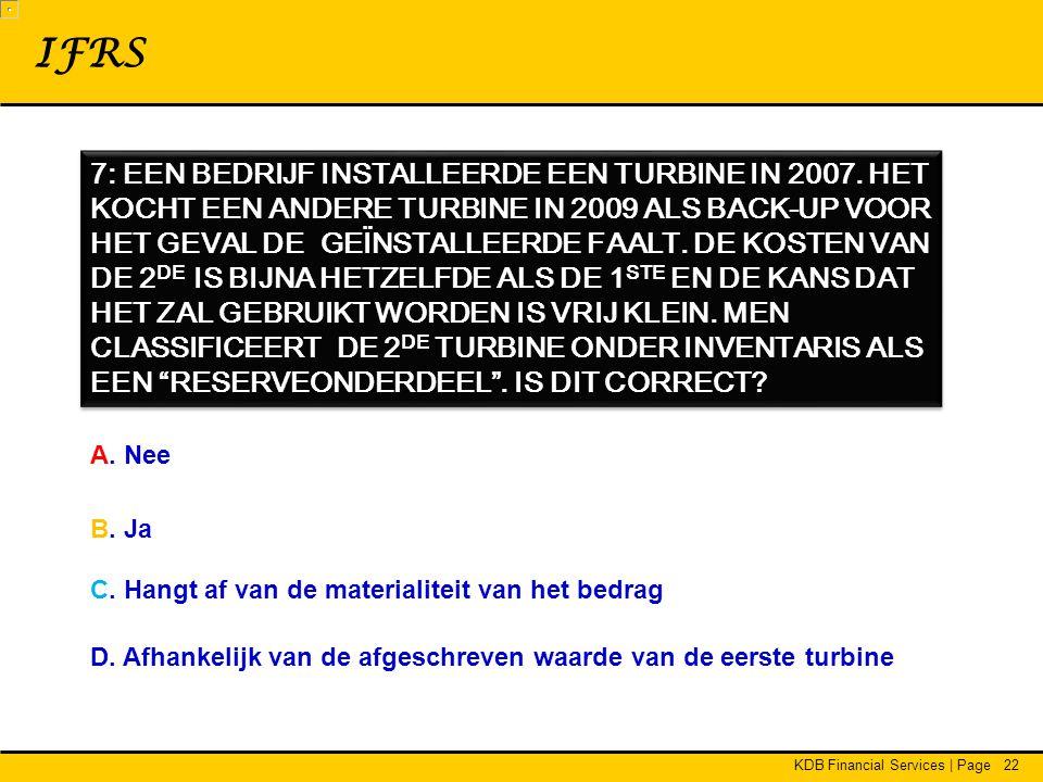KDB Financial Services | Page22 IFRS 7: EEN BEDRIJF INSTALLEERDE EEN TURBINE IN 2007.