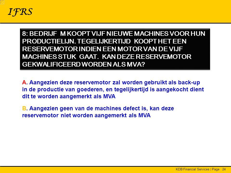 KDB Financial Services | Page24 IFRS 8: BEDRIJF M KOOPT VIJF NIEUWE MACHINES VOOR HUN PRODUCTIELIJN.