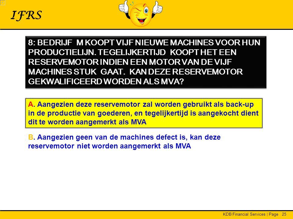 KDB Financial Services | Page25 IFRS 8: BEDRIJF M KOOPT VIJF NIEUWE MACHINES VOOR HUN PRODUCTIELIJN.