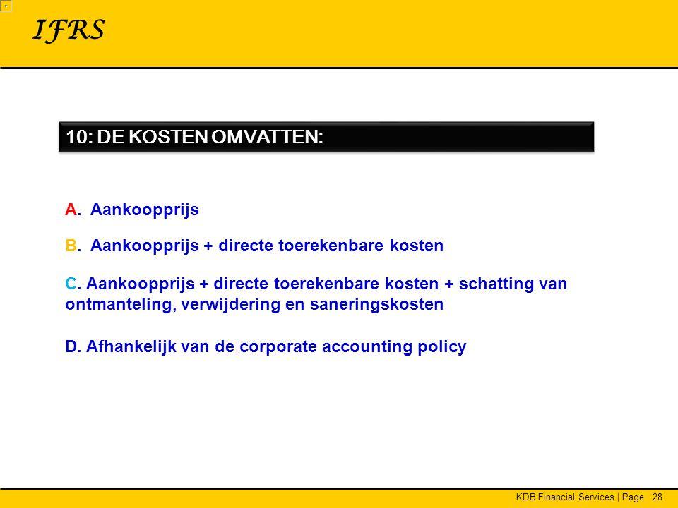 KDB Financial Services | Page28 10: DE KOSTEN OMVATTEN: IFRS A.