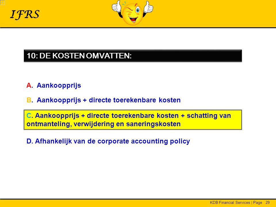 KDB Financial Services | Page29 IFRS 10: DE KOSTEN OMVATTEN: A.