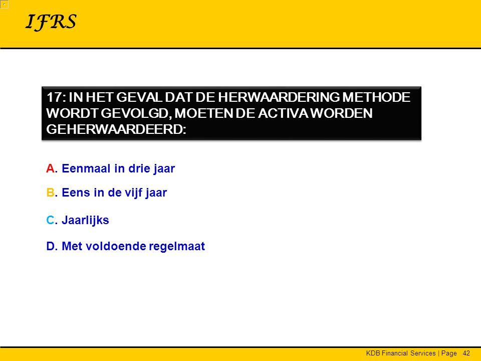 KDB Financial Services | Page42 17: IN HET GEVAL DAT DE HERWAARDERING METHODE WORDT GEVOLGD, MOETEN DE ACTIVA WORDEN GEHERWAARDEERD: IFRS A.