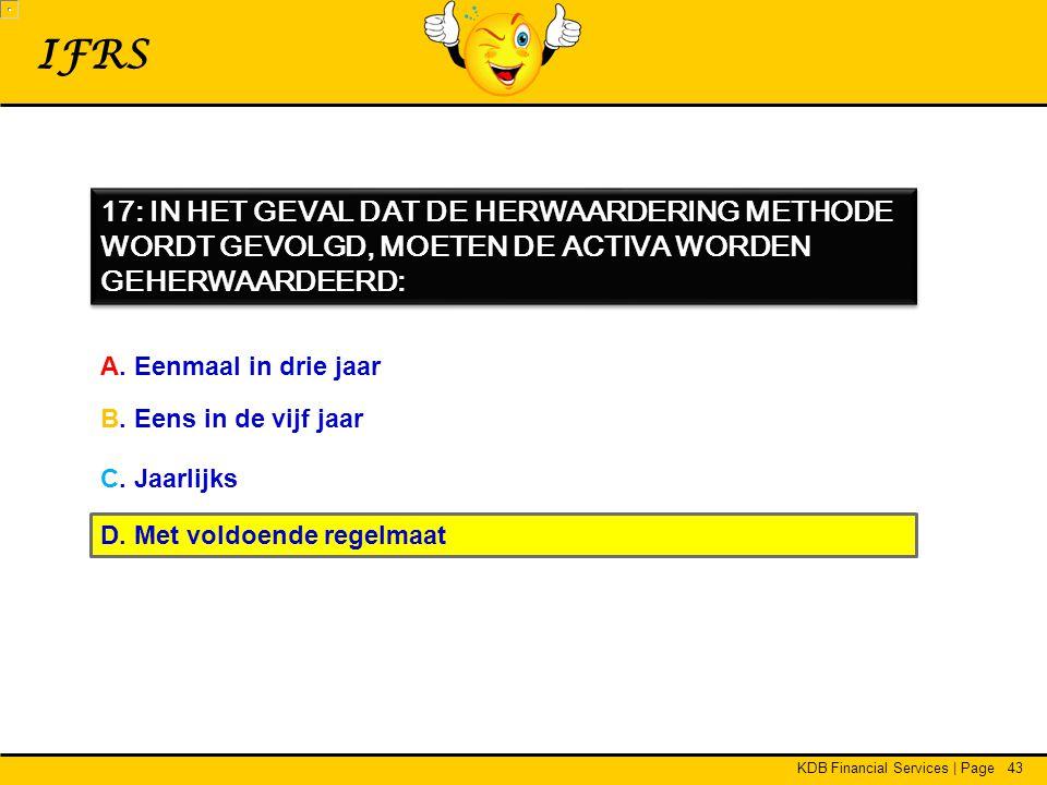 KDB Financial Services | Page43 IFRS 17: IN HET GEVAL DAT DE HERWAARDERING METHODE WORDT GEVOLGD, MOETEN DE ACTIVA WORDEN GEHERWAARDEERD: A.