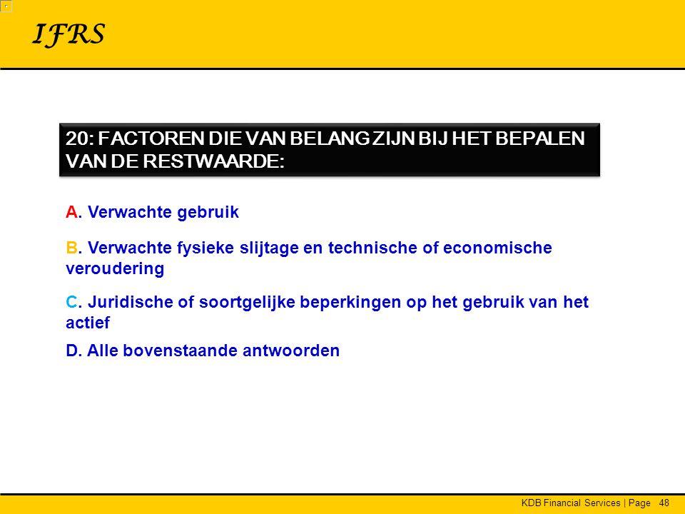 KDB Financial Services | Page48 20: FACTOREN DIE VAN BELANG ZIJN BIJ HET BEPALEN VAN DE RESTWAARDE: IFRS A.