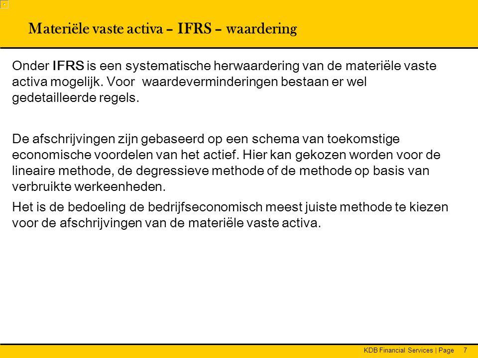 KDB Financial Services | Page7 Onder IFRS is een systematische herwaardering van de materiële vaste activa mogelijk.