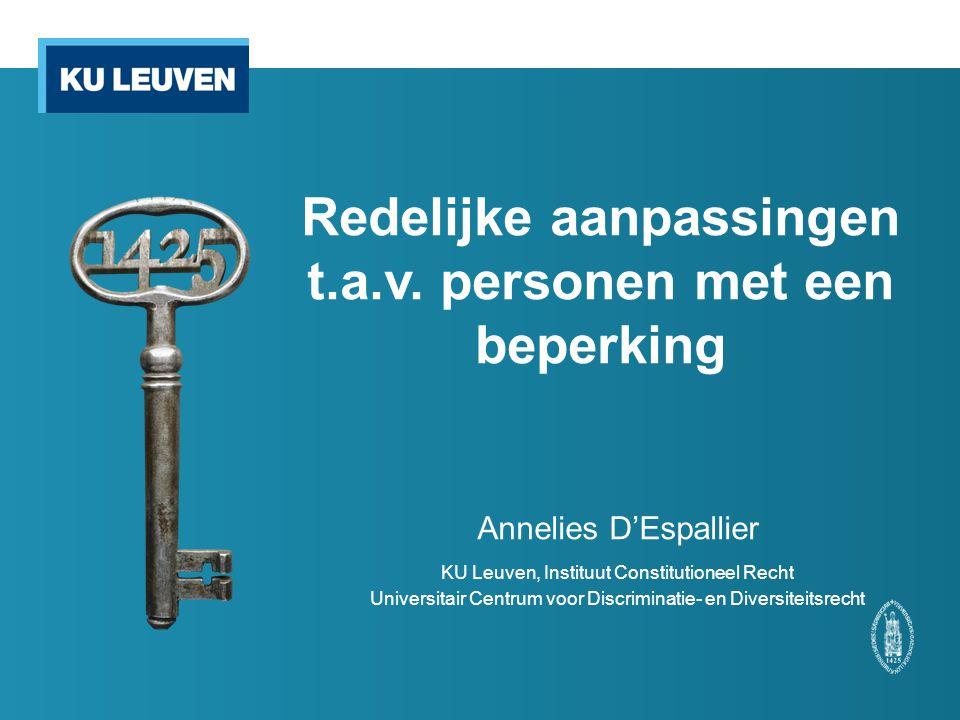 Redelijke aanpassingen t.a.v. personen met een beperking Annelies D'Espallier KU Leuven, Instituut Constitutioneel Recht Universitair Centrum voor Dis