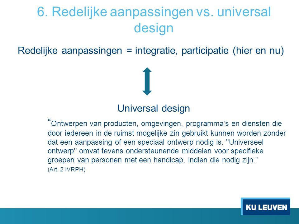 """6. Redelijke aanpassingen vs. universal design Redelijke aanpassingen = integratie, participatie (hier en nu) Universal design """" Ontwerpen van product"""
