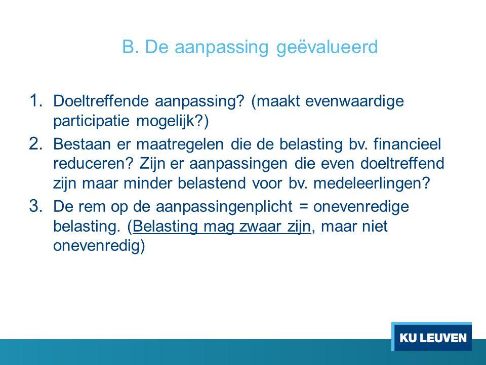 B. De aanpassing geëvalueerd 1. Doeltreffende aanpassing? (maakt evenwaardige participatie mogelijk?) 2. Bestaan er maatregelen die de belasting bv. f