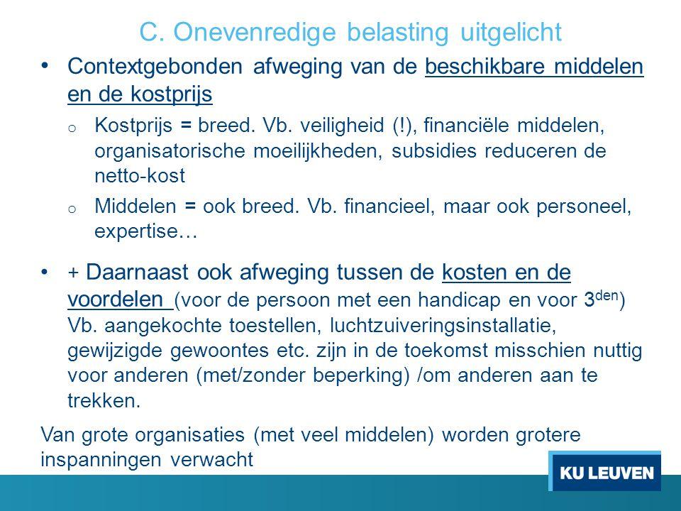 C. Onevenredige belasting uitgelicht • Contextgebonden afweging van de beschikbare middelen en de kostprijs o Kostprijs = breed. Vb. veiligheid (!), f