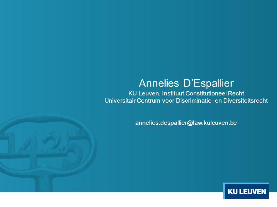 Annelies D'Espallier KU Leuven, Instituut Constitutioneel Recht Universitair Centrum voor Discriminatie- en Diversiteitsrecht annelies.despallier@law.