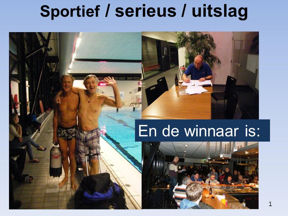 De onafhankelijke jury rekent…… Sportief / serieus / uitslag 1 En de winnaar is: